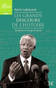 Kevin Labiausse - Les Grands Discours de l'histoire - De Moïse à George W. Bush.