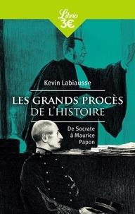 Kevin Labiausse - Les Grands Procès de l'histoire - De Socrate à Maurice Papon.