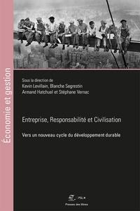 Kevin Levillain et Blanche Segrestin - Entreprise, responsabilité et civilisation - Vers un nouveau cycle du développement durable.