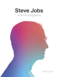 Kevin Lynch - Steve Jobs - Une info-biographie.