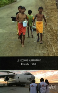 Kevin M. Cahill - Le secours humanitaire.