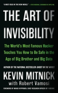Kevin Mitnick - The Art of Invisibility - The World's Most Famous Hacker Teaches You How to Be Safe in the Age of Big Brother and Big Data.