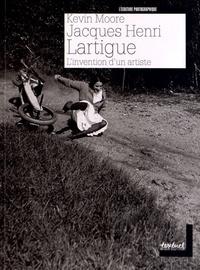 Kevin Moore - Jacques Henri Lartigue - L'invention d'un artiste.