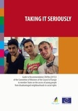 Kevin O'Kelly et John Muir - Taking it seriously - Guide to Recommendation CM/Rec(2015)3 of the Committee of Ministers of the Council of Europe to member States on the access of young people from disadvantaged neighbourhoods to social rights.