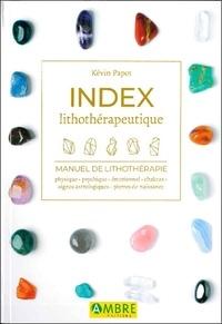 Kévin Papot - Index lithothérapeutique - Manuel de lithothérapie. Physique - Psychique - Emotionnel - Chakras - Signes astrologiques - Pierre de naissance.