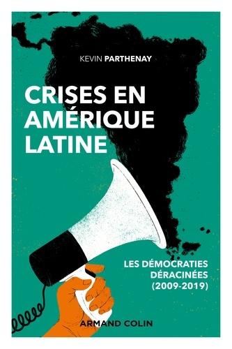 Kevin Parthenay - Crises en Amérique latine - Les démocraties déracinées (2009-2019).