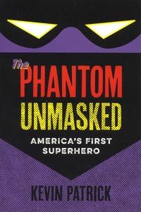 Kevin Patrick - The Phantom Unmasked - America's First Superhero.