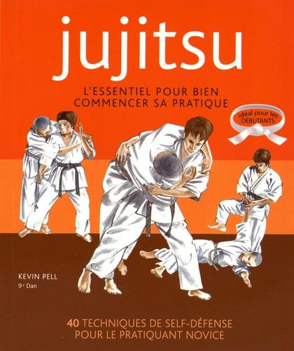Kevin Pell - Jujitsu - L'essentiel pour bien commencer sa pratique.