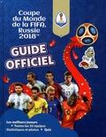 Kevin Pettman - Coupe du monde de la FIFA, Russie 2018 : guide officiel.