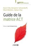 Kevin Polk et Benjamin Schoendorff - Guide de la matrice ACT.