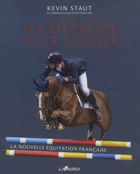 Kevin Staut - Ma méthode pour gagner - La nouvelle équitation française.