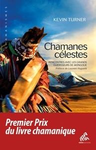 Kevin Turner - Chamanes célestes - Rencontres avec les grands guérisseurs de Mongolie.