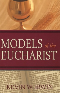 Kevin W Irwin - Models of the Eucharist.