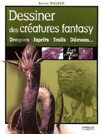 Kevin Walker - Dessiner des créatures fantasy - Dragons + Esprits + Trolls + Démons ....