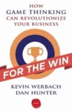 Kevin Werbach et Dan Hunter - For the Win: How Game Thinking Can Revolutionize Your Business.