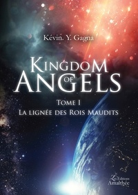 Kévin Y. Gagna - Kingdom of Angels - Tome 1, La lignée des Rois Maudits.