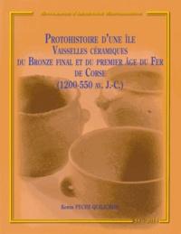 Kewin Pêche-Quilichini - Protohistoire d'une île - Vaisselles céramiques du Bronze final et du premier âge du Fer de Corse (1200-550 avant J-C).