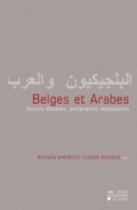 Khader Bichara et Claude Roosens - Belges et Arabes - Voisins distants, partenaires nécessaires.