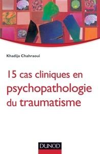 Khadija Chahraoui - 15 cas cliniques en psychopathologie du traumatisme.