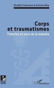 Khadija Chahraoui et Antoine Bioy - Corps et traumatismes - Théories et sens de la maladie.