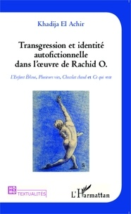 Khadija El Achir - Transgression et identité autofictionnelle dans l'oeuvre de Rachid O - L'Enfant Ebloui, Plusieurs vies, Chocolat chaud et Ce qui reste.