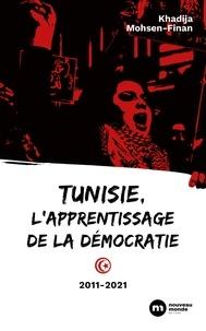 Khadija Mohsen-Finan - Tunisie, l'apprentissage de la démocratie - 2011-2021.