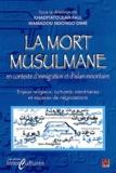 Khadiyatoulah Fall et Mamadou Ndongo Dimé - La mort musulmane en contexte d'immigration et d'islam minoritaire - Enjeux religieux, culturels, identitaires et espaces de négociations.