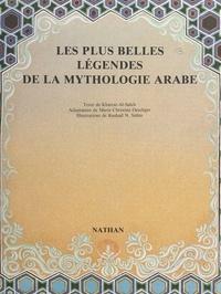 Khairat Al-Saleh et Marie-Christine Oeschger - Les plus belles légendes de la mythologie arabe.