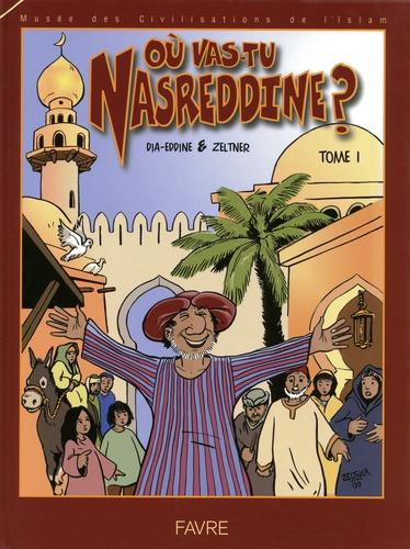 Khaldoun Dia-Eddine et Patrice Zeltner - Où vas-tu Nasreddine ? - Tome 1.