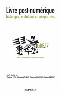 Khaldoun Zreik et Ghislaine Azémard - Livre post-numérique : historique, mutations et perspectives (CIDE.17).