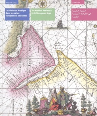 La Péninsule Arabique dans les cartes européennes anciennes (fin XVème-début XIXème siècle). Edition français-anglais-arabe - Khaled Al Ankary | Showmesound.org
