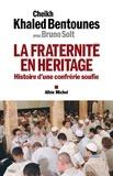 Khaled Bentounès et Bruno Solt - La Fraternité en héritage - Histoire d'une confrérie soufie.
