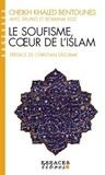 Khaled Bentounès et Bruno Solt - Le soufisme, coeur de l'islam.