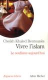 Khaled Bentounès - Vivre l'islam - Le soufisme aujourd'hui.