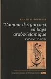 Khaled El-Rouayheb - L'amour des garçons en pays arabo-islamique - XVIe-XVIIIe siècle.