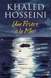 Khaled Hosseini et Dan Williams - Une prière à la mer.