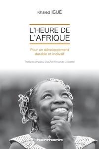 Khaled Igué - L'heure de l'Afrique - Pour un développement durable et inclusif.