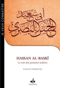 Khaled Maaroub - Hassan al-Basrî - La voie des premiers maîtres.