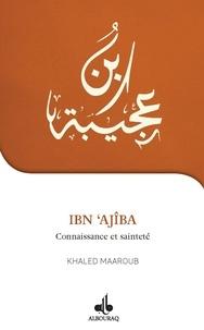 Khaled Maaroub - Ibn 'Ajîba - Connaissance et sainteté.
