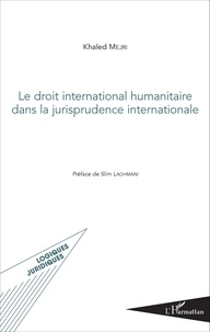 Khaled Mejri - Le droit international humanitaire dans la jurisprudence internationale.