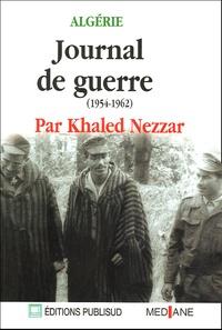 Khaled Nezzar - Algérie - Journal de guerre (1954-1962).