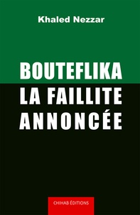 Khaled Nezzar - Bouteflika, la faillite annoncée.