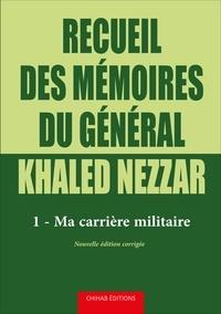 Recueil des mémoires du général Khaled Nezzar - Tome 1, Ma carrière militaire.pdf