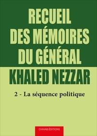 Recueil des mémoires du général Khaled Nezzar - Tome 2, La séquence politique.pdf
