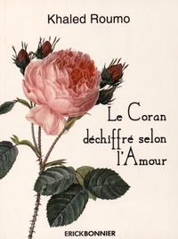 Khaled Roumo - Le Coran déchiffré selon l'Amour.