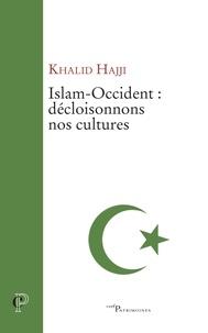 Khalid Hajji - Islam-Occident : décloisonnons nos cultures.