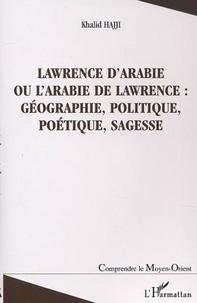 Khalid Hajji - Lawrence d'Arabie ou L'Arabie de Lawrence : géographie, politique, poétique, sagesse.