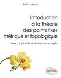 Khalid Latrach - Introduction à la théorie des points fixes métrique et topologique - Avec applications et exercices corrigés.