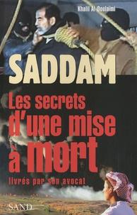 Khalil Al-Doulaïmi - Saddam - Les secrets d'une mise à mort livrés par son avocat.