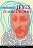 Khalil Gibran - Jésus, Fils de l'Homme - Ses paroles et ses actes racontés et rapportés par ceux qui l'ont connu.
